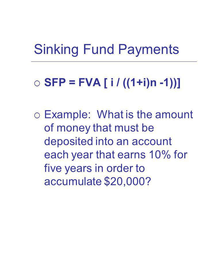 Sinking Fund Payments SFP = FVA [ i / ((1+i)n -1))]